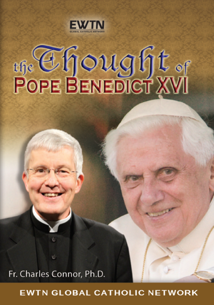 The Thought of Pope Benedict XVI - Fr Charles Connor Ph.D. - EWTN (4 DVD Set)