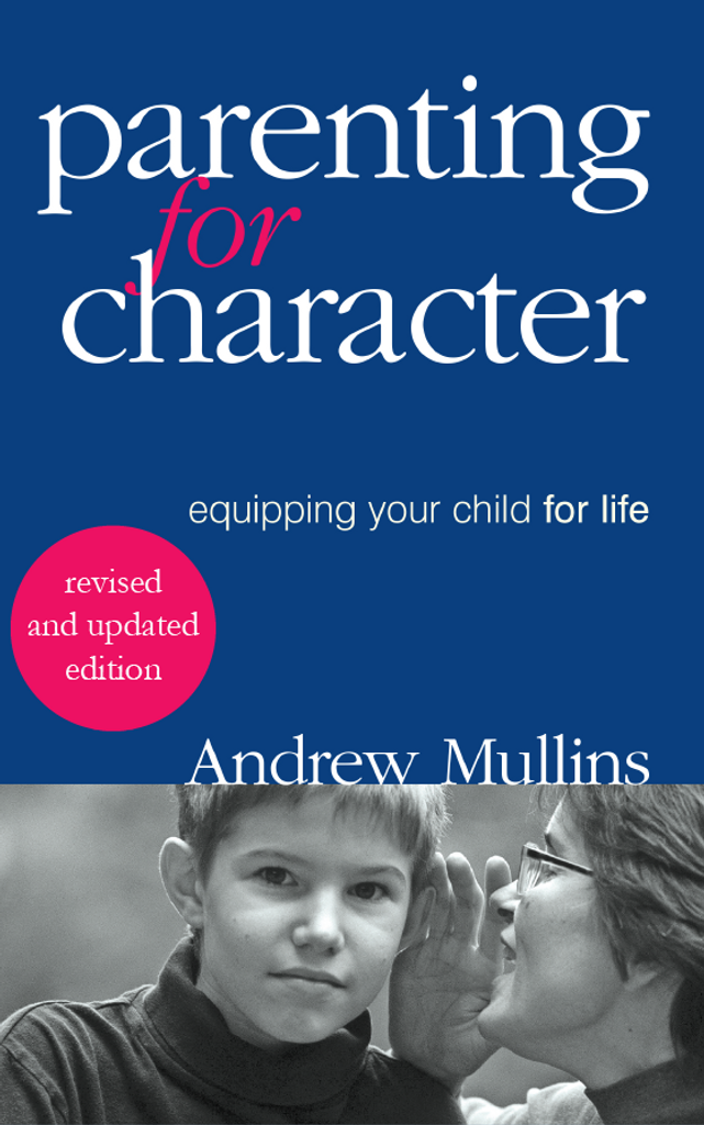 Parenting for Character: Equipping Your Child for Life **Revised and Updated Edition**- Dr Andrew Mullins (E-Book)