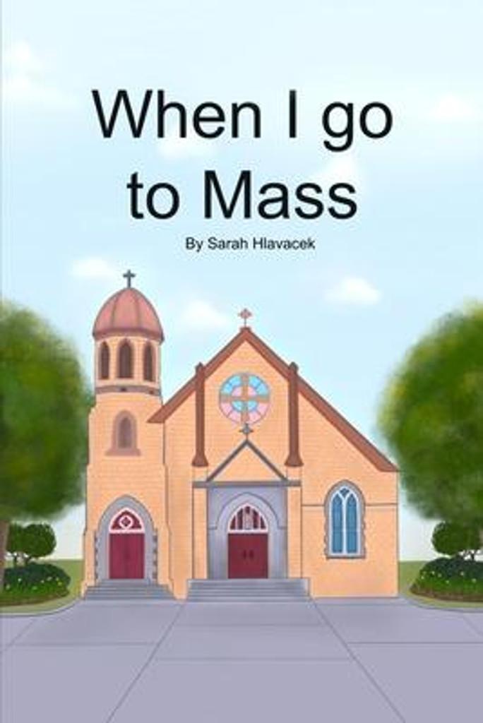 When I Go to Mass - Sarah Hlavacek (Hard Cover)