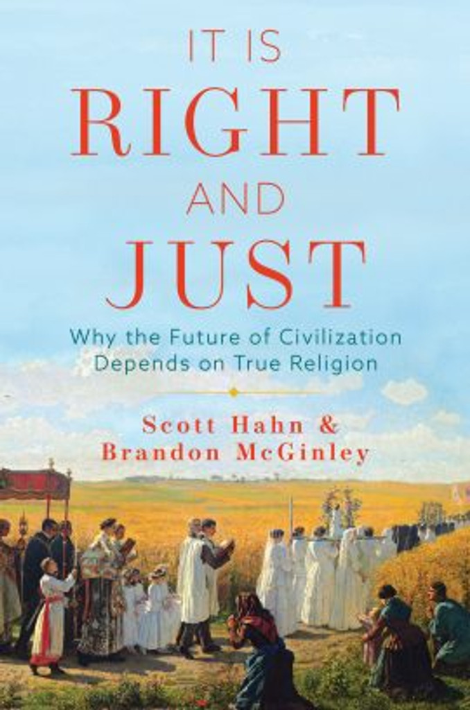 It is Right & Just: Why the Future of Civilization Depends on True Religion - Scott Hahn & Brandon McGinley - Emmaus Road (Paperback)