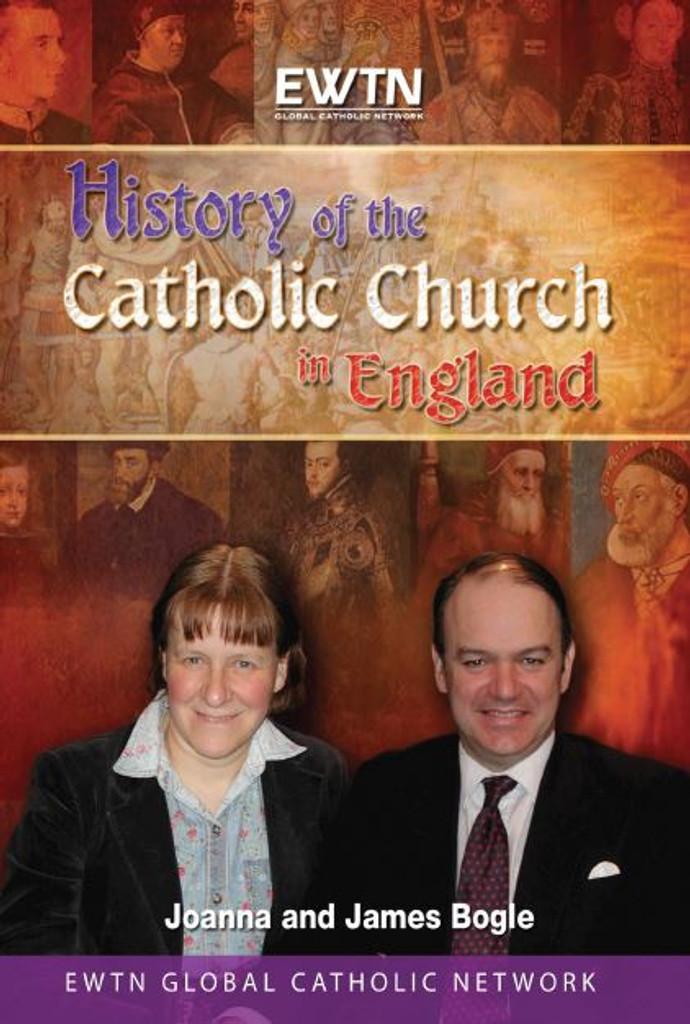 History of the Catholic Church in England - Joanna & James Bogle - EWTN (DVD)