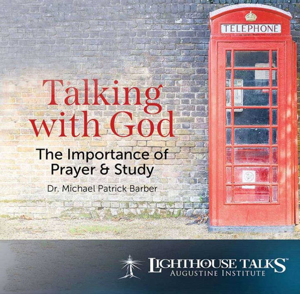 Talking with God: The Importance of Prayer & Study - Dr Michael Patrick Barber - Lighthouse Talks (CD)