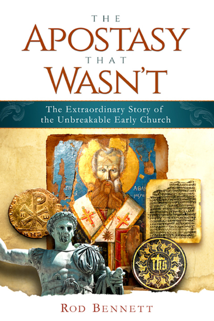 The Apostasy That Wasn't - Rod Bennett - Catholic Answers Press (Paperback)