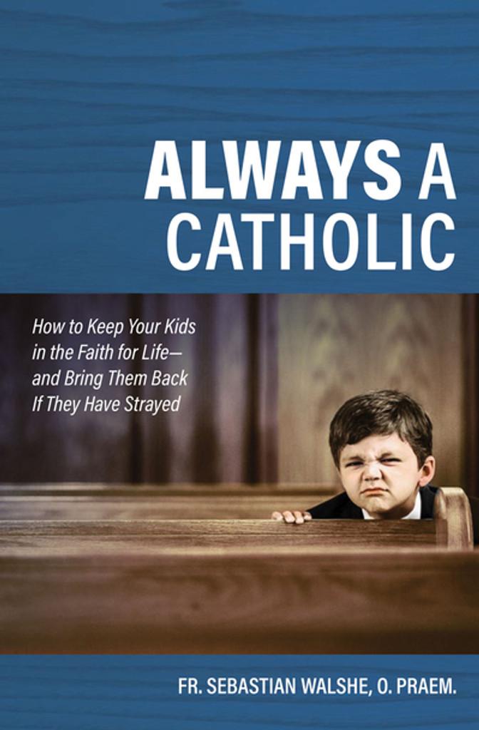 Always a Catholic - Sebastian Walshe, O.PRAEM - Catholic Answers Press (Paperback)