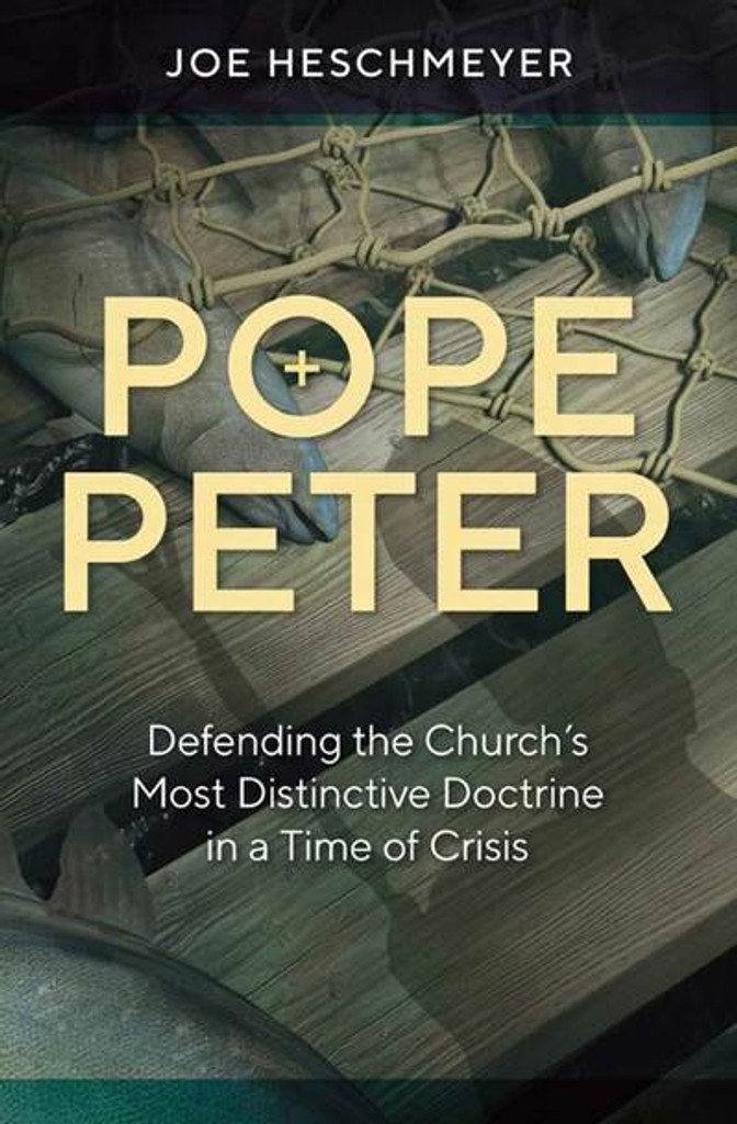 Pope Peter: Defending the Church's Most Distinctive Doctrine in a Time of Crisis - Joe Heschmeyer - Catholic Answers Press (Paperback)