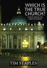 Which is the True Church: Which Church Did Christ Establish? -Tim Staples (DVD)