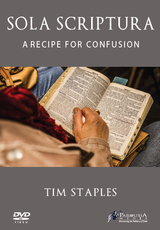 Sola Scriptura: A Recipe for Confusion - Tim Staples (DVD)