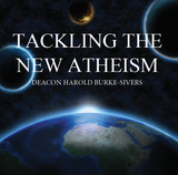 Tackling the New Atheism - Deacon Harold Burke-Sivers (MP3)