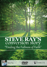 Finding the Fullness of Faith: Steve Ray's Conversion