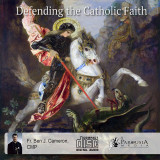 Defending the Catholic Faith (3 CD Set) - Fr Ben Cameron, CPM