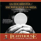 La Eucaristia/ Sacrificio Y La Misa