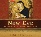 New Eve: Mediatrix and Mother - Tim Staples - Catholic Answers (4 CD Set)