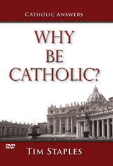 Why Be Catholic? - Tim Staples - Catholic Answers - DVD