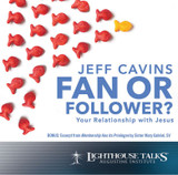 Fan or Follower? - Your Relationship with Jesus