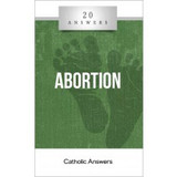 'Abortion' - 20 Answers - Catholic Answers (Booklet)