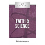 'Faith and Science' - 20 Answers - Catholic Answers (Booklet)