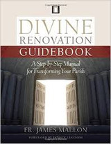 Divine Renovation Guidebook: A Step by Step Manual for Transforming your Parish