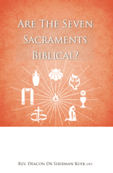 Are the Seven Sacraments Biblical? - Rev Deacon Dr Sherman Kuek OFS (Booklet)