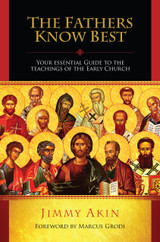 The Fathers Know Best: Your Essential Guide to the Teachings of the Early Church - Jimmy Akin - Catholic Answers (Paperback)