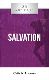 'Salvation' - Jimmy Akin - 20 Answers - Catholic Answers (Booklet)