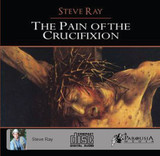 The Pain of the Crucifixion - Steve Ray - St Joseph Communications - CD