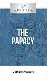 'The Papacy' - Jim Blackburn - 20 Answers - Catholic Answers (Booklet)