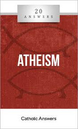 'Atheism' - Matt Fradd - 20 Answers - Catholic Answers (Booklet)