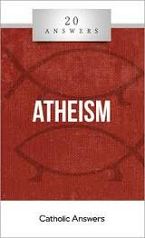 'Atheism' - Matt Fradd - 20 Answers - Catholic Answers (Booklet)