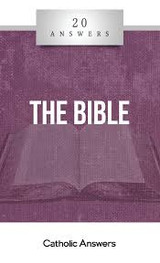 'The Bible' - Trent Horn - 20 Answers - Catholic Answers (Booklet)