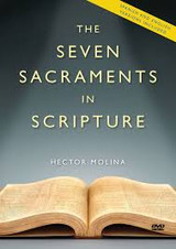 The Seven Sacraments in Scripture - Hector Molina - Catholic Answers (2 DVD Set)