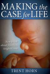 Making the Case for Life - Trent Horn - Catholic Answers (DVD)