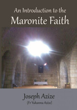 An Introduction to the Maronite Faith - Fr Yuhanna Azize - Paperback