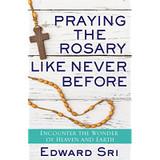 Praying the Rosary Like Never Before - Dr Edward Sri (Paperback)