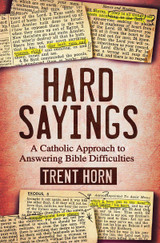 Hard Sayings - Trent Horn - Catholic Answers (Paperback)