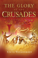 The Glory of the Crusades - Steve Weidenkopf - Catholic Answers Press (Paperback)