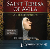 Saint Teresa of Ávila: A True Reformer - Dr Christopher Blum - Lighthouse Talks (CD)