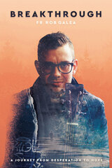 Breakthrough: A Journey From Desperation to Hope - Fr Rob Galea (Paperback)