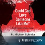 Could God Love Someone Like Me? - Fr Michael Schmitz - Lighthouse Talks (CD)