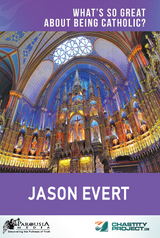 What's So Great About Being Catholic - Jason Evert - Chastity Project (DVD)