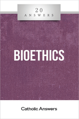 'Bioethics' - 20 Answers - Stacy A. Trasancos - Catholic Answers (Booklet)