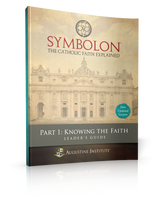 Symbolon: The Catholic Faith Explained - Dr Edward Sri - Augustine Institute (Part 1 - Leader's Guide)