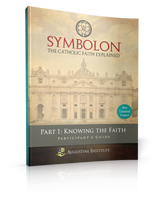 Symbolon: The Catholic Faith Explained - Dr Edward Sri - Augustine Institute (Part 1 - Participant's Guide)