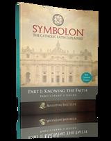 Symbolon: The Catholic Faith Explained - Dr Edward Sri - Augustine Institute (Part 1 - Participant's Guide)