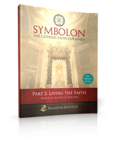 Symbolon: The Catholic Faith Explained - Dr Edward Sri - Augustine Institute (Part 2 - Participant's Guide)