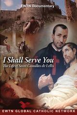 I Shall Serve You: The Life of Saint Camillus de Lellis - EWTN Documentary (DVD)