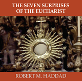 The Seven Surprises of the Eucharist - Robert M. Haddad (CD)