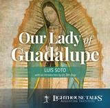 Our Lady of Guadalupe - Luis Soto - Lighthouse Talks (CD)