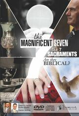 The Magnificent Seven: The 7 Sacraments ... Are They Biblical? - Deacon Harold Burke Sivers & Hector Molina (2 DVD Set)