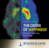 The Crisis of Happiness: Hurting, Addicting & Healing - Jim Owens, MA, LPC - Lighthouse Talks (CD)
