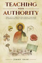 Teaching With Authority - Jimmy Akin - Catholic Answers (Paperback)